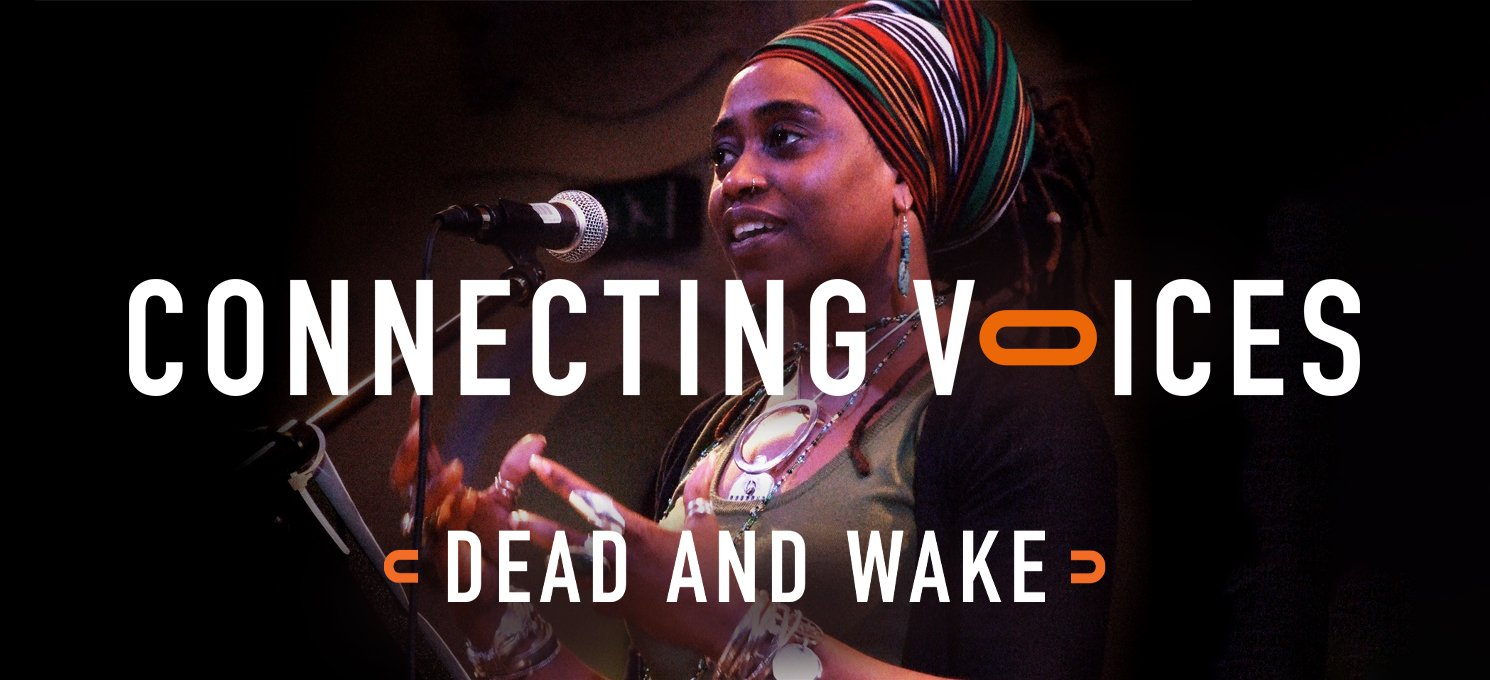 Connecting Voices: Reflections: Dead and Wake